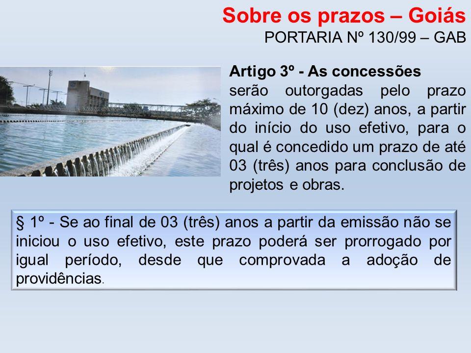 Sobre os prazos – Goiás PORTARIA Nº 130/99 – GAB Artigo 3º - As concessões serão outorgadas pelo prazo máximo de 10 (dez) anos, a partir do início do