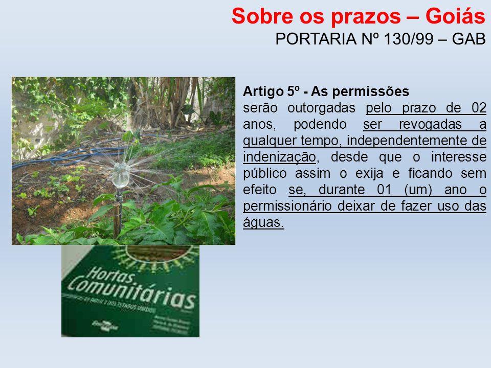 Sobre os prazos – Goiás PORTARIA Nº 130/99 – GAB Artigo 5º - As permissões serão outorgadas pelo prazo de 02 anos, podendo ser revogadas a qualquer te