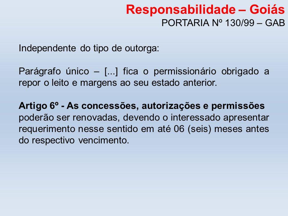 Responsabilidade – Goiás PORTARIA Nº 130/99 – GAB Independente do tipo de outorga: Parágrafo único – [...] fica o permissionário obrigado a repor o le
