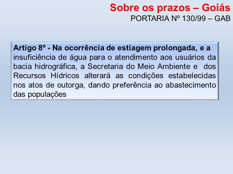 Sobre os prazos – Goiás PORTARIA Nº 130/99 – GAB Artigo 8º - Na ocorrência de estiagem prolongada, e a insuficiência de água para o atendimento aos us