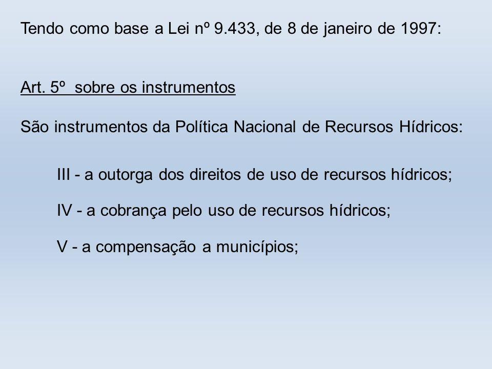 Tendo como base a Lei nº 9.433, de 8 de janeiro de 1997: Art. 5º sobre os instrumentos São instrumentos da Política Nacional de Recursos Hídricos: III