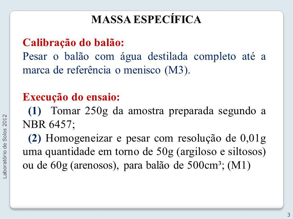 MASSA ESPECÍFICA Execução do ensaio: (3) Colocar em um recipiente e imergir em água destilada (12 horas); (4) Determinar a umidade higroscópica; (5) Transferir amostra para o copo dispersor e agitar por 15min.; (6) Transferir para o balão e colocar na chapa aquecedora por 30min.