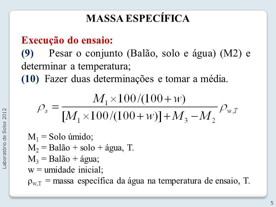 MASSA ESPECÍFICA Execução do ensaio: (9) Pesar o conjunto (Balão, solo e água) (M2) e determinar a temperatura; (10) Fazer duas determinações e tomar
