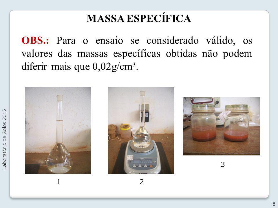 MASSA ESPECÍFICA OBS.: Para o ensaio se considerado válido, os valores das massas específicas obtidas não podem diferir mais que 0,02g/cm³. 6 Laborató