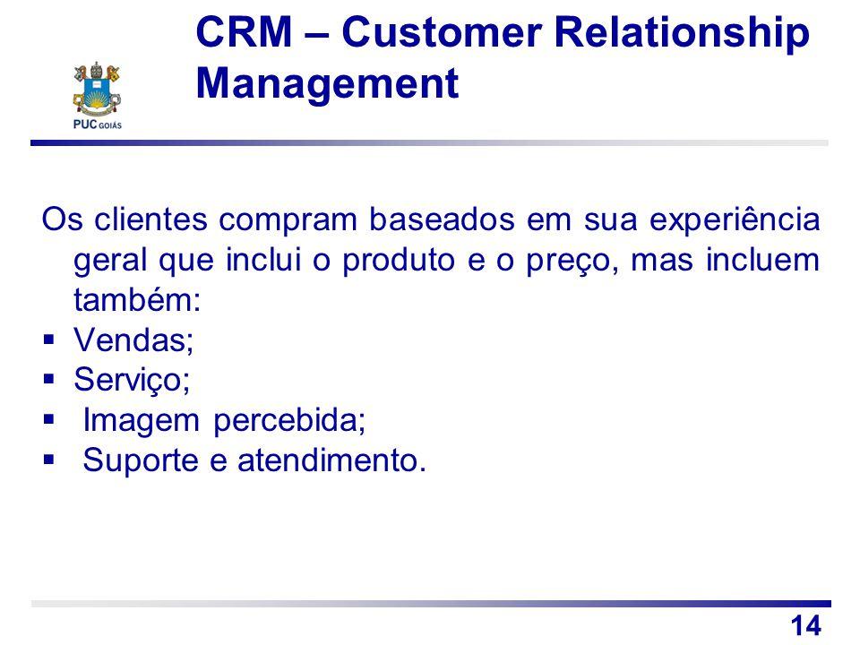 Os clientes compram baseados em sua experiência geral que inclui o produto e o preço, mas incluem também: Vendas; Serviço; Imagem percebida; Suporte e