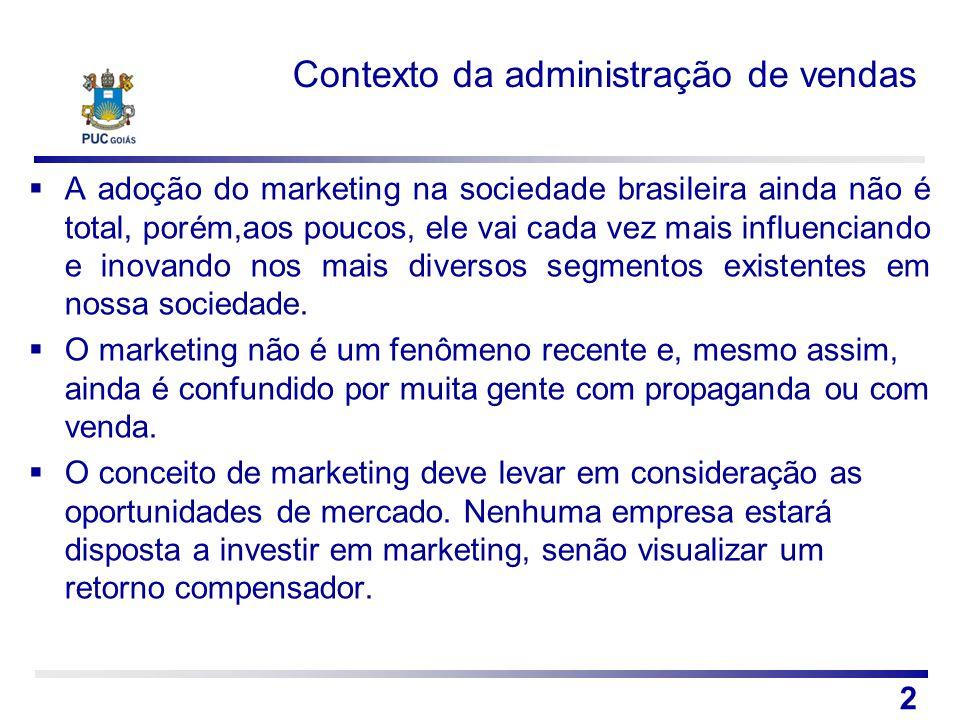 Contexto da administração de vendas A adoção do marketing na sociedade brasileira ainda não é total, porém,aos poucos, ele vai cada vez mais influenci