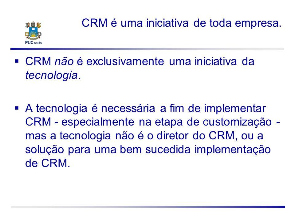 CRM é uma iniciativa de toda empresa. CRM não é exclusivamente uma iniciativa da tecnologia. A tecnologia é necessária a fim de implementar CRM - espe