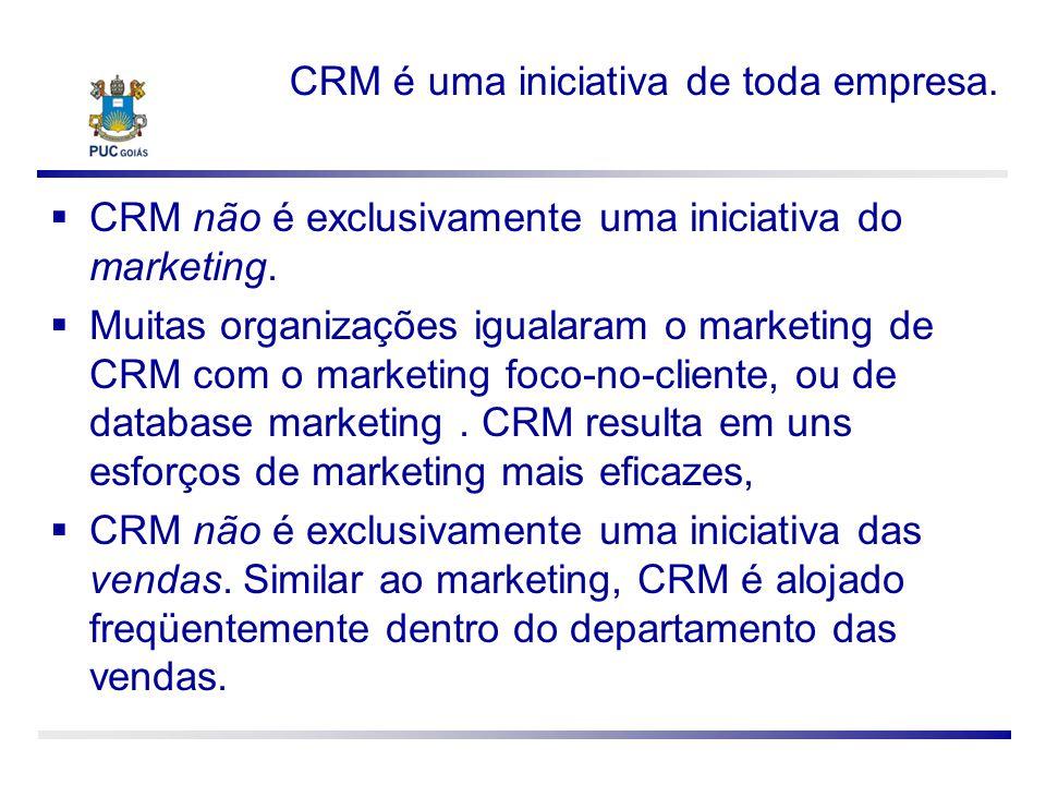 CRM é uma iniciativa de toda empresa. CRM não é exclusivamente uma iniciativa do marketing. Muitas organizações igualaram o marketing de CRM com o mar