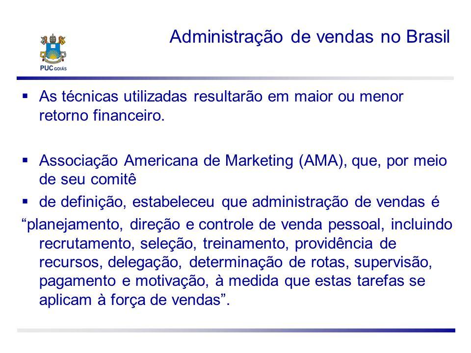 Administração de vendas no Brasil As técnicas utilizadas resultarão em maior ou menor retorno financeiro. Associação Americana de Marketing (AMA), que