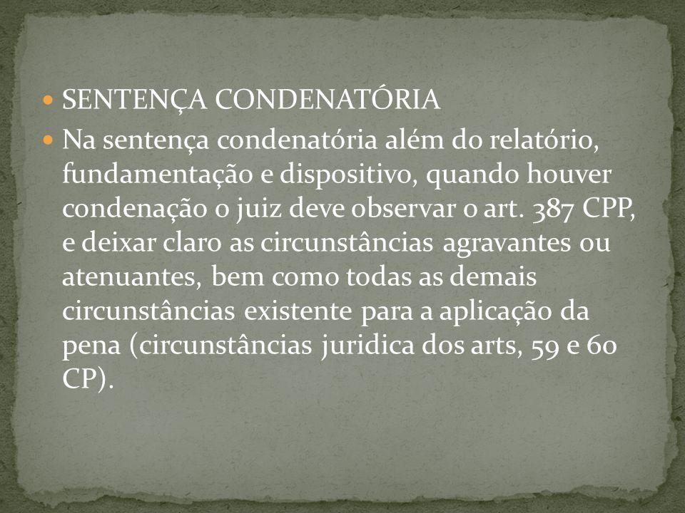 SENTENÇA CONDENATÓRIA Na sentença condenatória além do relatório, fundamentação e dispositivo, quando houver condenação o juiz deve observar o art.