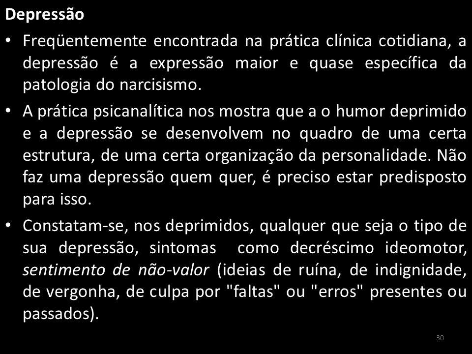 Depressão Freqüentemente encontrada na prática clínica cotidiana, a depressão é a expressão maior e quase específica da patologia do narcisismo. A prá