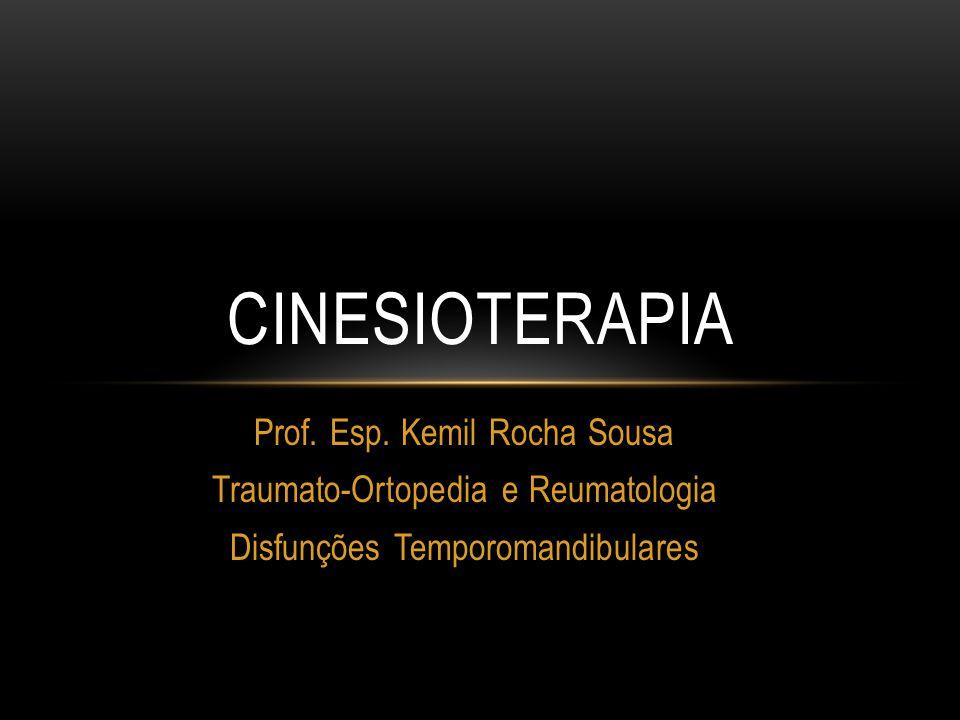Prof. Esp. Kemil Rocha Sousa Traumato-Ortopedia e Reumatologia Disfunções Temporomandibulares CINESIOTERAPIA