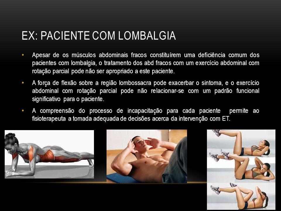 EX: PACIENTE COM LOMBALGIA Apesar de os músculos abdominais fracos constituírem uma deficiência comum dos pacientes com lombalgia, o tratamento dos ab