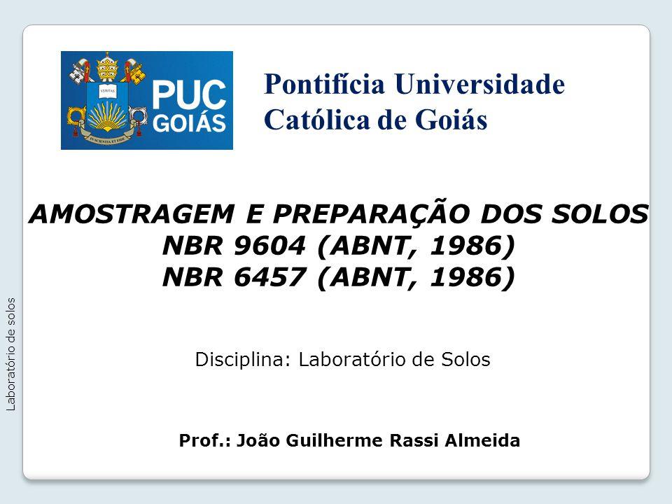 AMOSTRAGEM E PREPARAÇÃO DOS SOLOS NBR 9604 (ABNT, 1986) NBR 6457 (ABNT, 1986) Laboratório de solos Prof.: João Guilherme Rassi Almeida Disciplina: Lab