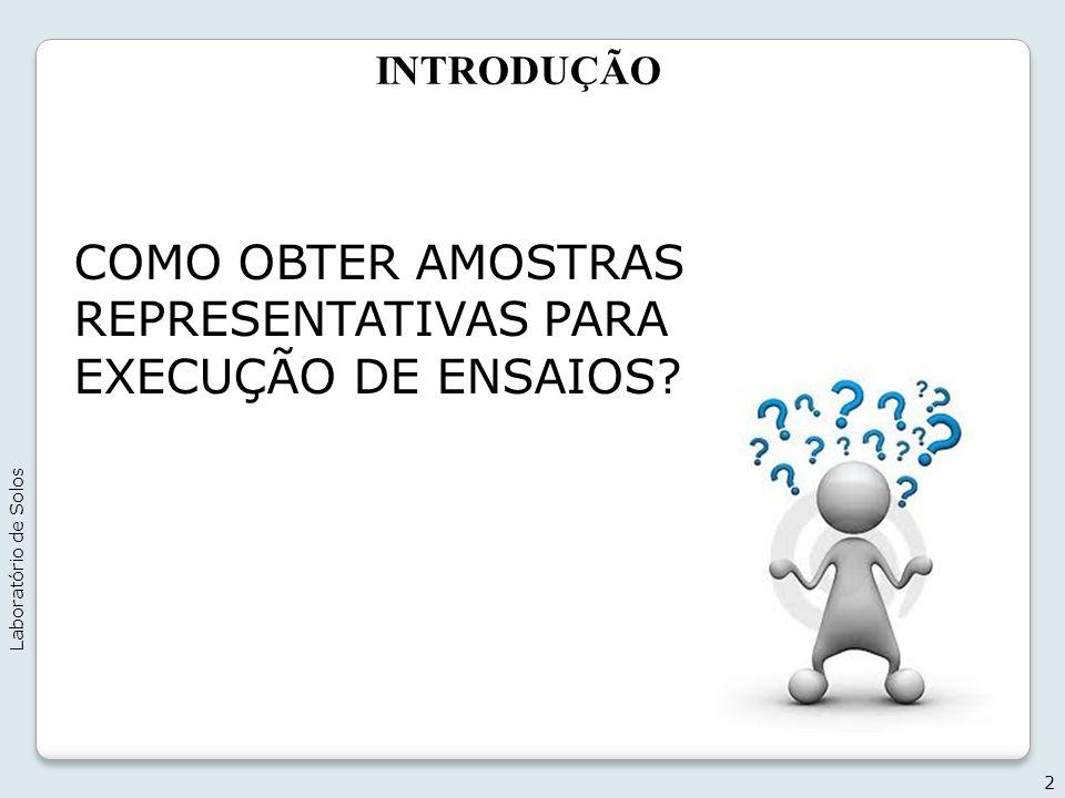 INTRODUÇÃO 2 Laboratório de Solos COMO OBTER AMOSTRAS REPRESENTATIVAS PARA EXECUÇÃO DE ENSAIOS?
