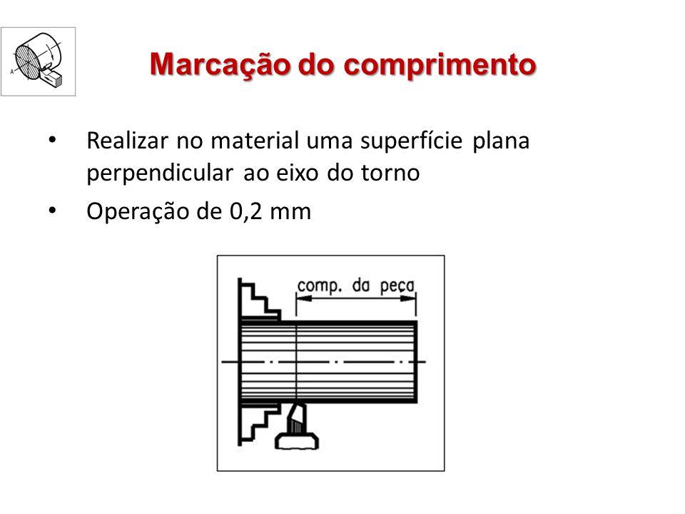 Marcação do comprimento Realizar no material uma superfície plana perpendicular ao eixo do torno Operação de 0,2 mm