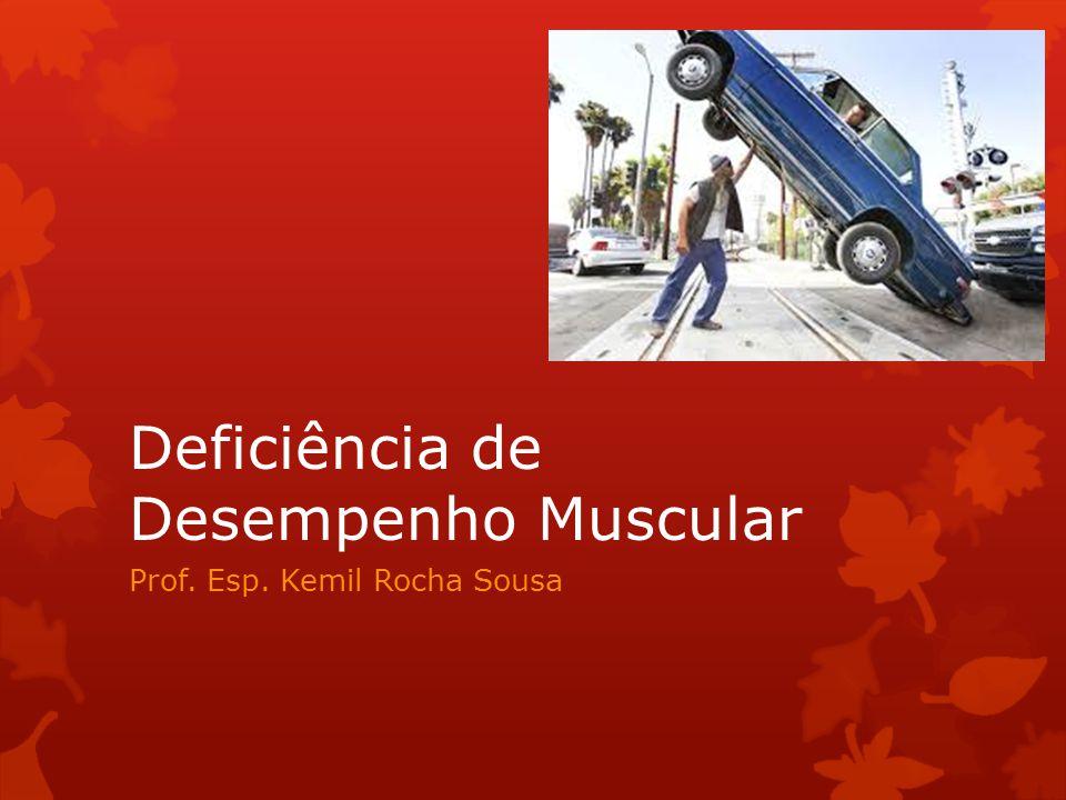 Deficiência de Desempenho Muscular Prof. Esp. Kemil Rocha Sousa