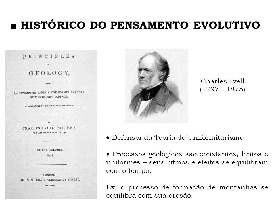Charles Lyell (1797 - 1875) Defensor da Teoria do Uniformitarismo Processos geológicos são constantes, lentos e uniformes – seus ritmos e efeitos se e