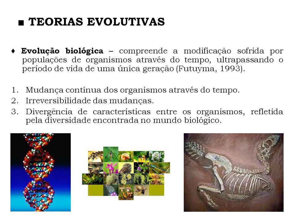 TEORIAS EVOLUTIVAS Evolução biológica – compreende a modificação sofrida por populações de organismos através do tempo, ultrapassando o período de vid