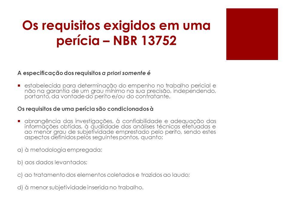 Os requisitos exigidos em uma perícia – NBR 13752 Requisitos essenciais O levantamento de dados deve trazer todas as informações disponíveis que permitam ao perito elaborar seu parecer técnico.