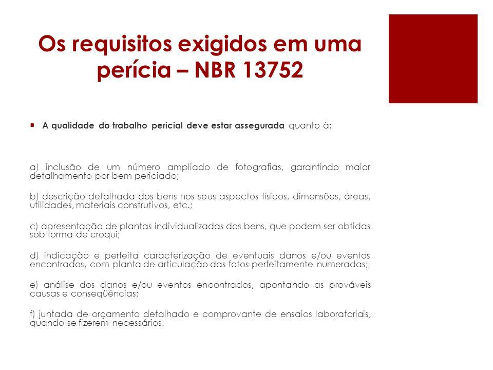 Os requisitos exigidos em uma perícia – NBR 13752 Casos especiais 1) Podem ocorrer trabalhos periciais onde prepondera a superficialidade, ou que não utilizem qualquer instrumento de suporte às conclusões desejadas, não se observando os requisitos contidos nesta Norma.