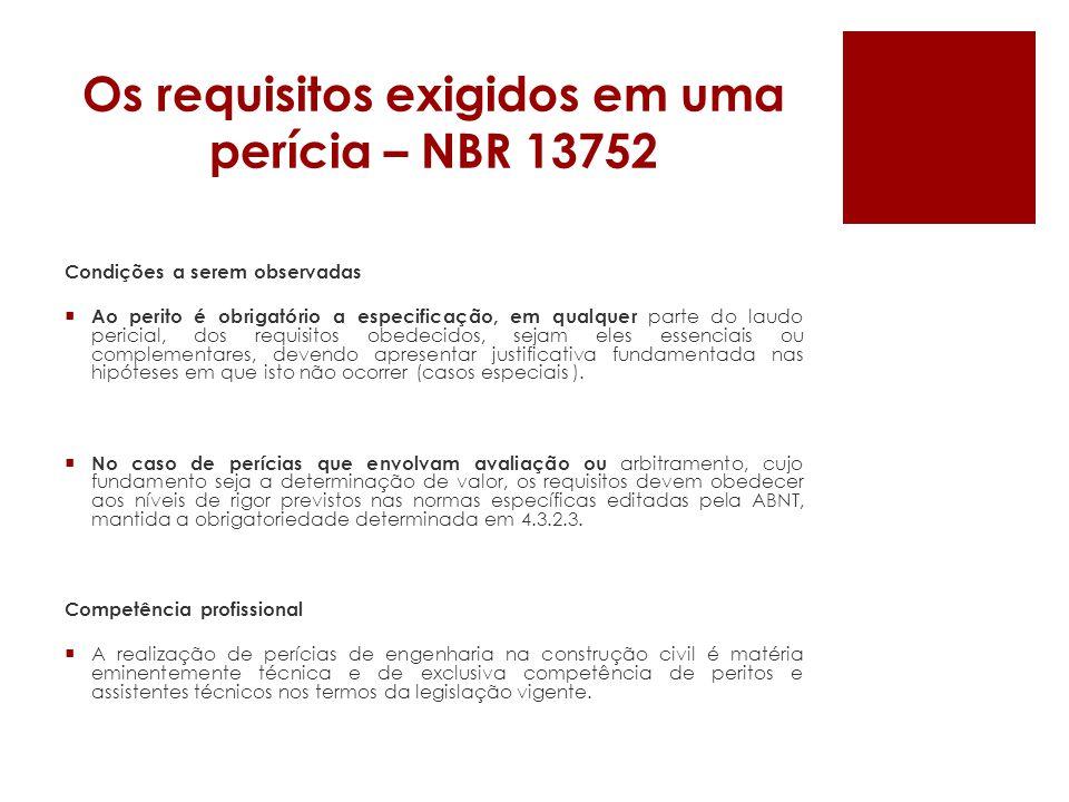 Os requisitos exigidos em uma perícia – NBR 13752 Objeto da perícia Identificar o objeto da perícia a partir dos elementos de cadastro físico, da vistoria, do exame, da avaliação ou do arbitramento.