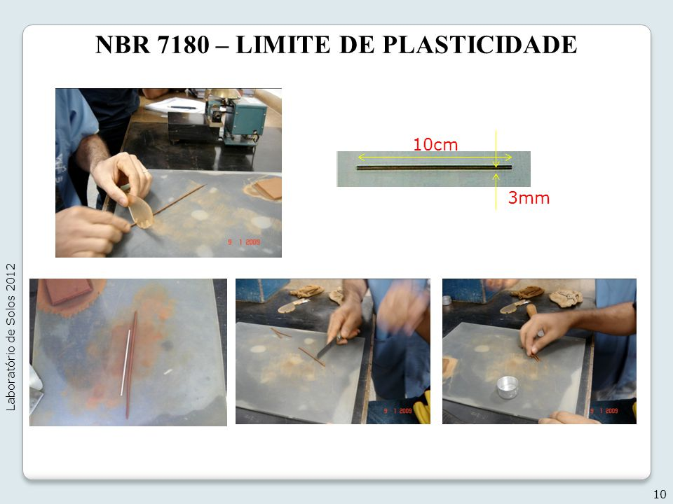 NBR 7180 – LIMITE DE PLASTICIDADE 10 Laboratório de Solos 2012 10cm 3mm