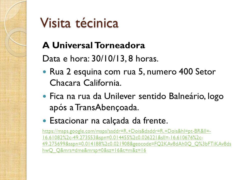 Visita técinica A Universal Torneadora Data e hora: 30/10/13, 8 horas. Rua 2 esquina com rua 5, numero 400 Setor Chacara California. Fica na rua da Un