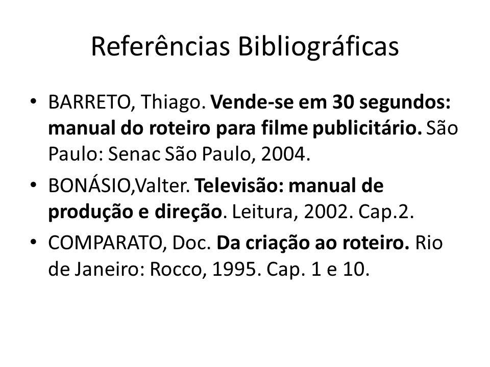 Referências Bibliográficas BARRETO, Thiago. Vende-se em 30 segundos: manual do roteiro para filme publicitário. São Paulo: Senac São Paulo, 2004. BONÁ