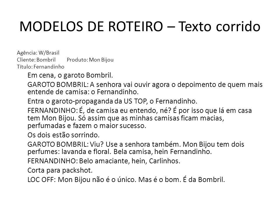 MODELOS DE ROTEIRO Tabela ImagemÁudio Garoto BombrilA senhora vai ouvir agora o depoimento de quem mais entende de camisa: o Fernandinho.