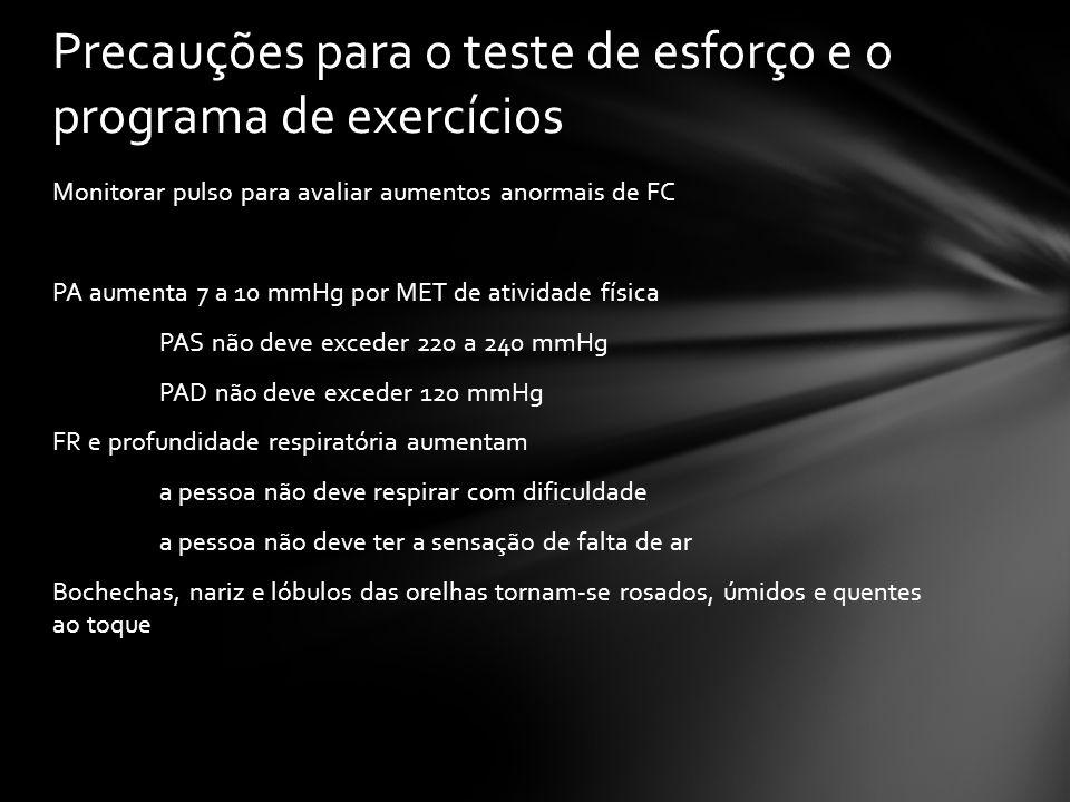 Monitorar pulso para avaliar aumentos anormais de FC PA aumenta 7 a 10 mmHg por MET de atividade física PAS não deve exceder 220 a 240 mmHg PAD não de