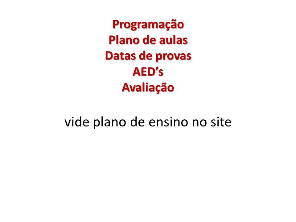 Programação Plano de aulas Datas de provas AEDs Avaliação vide plano de ensino no site