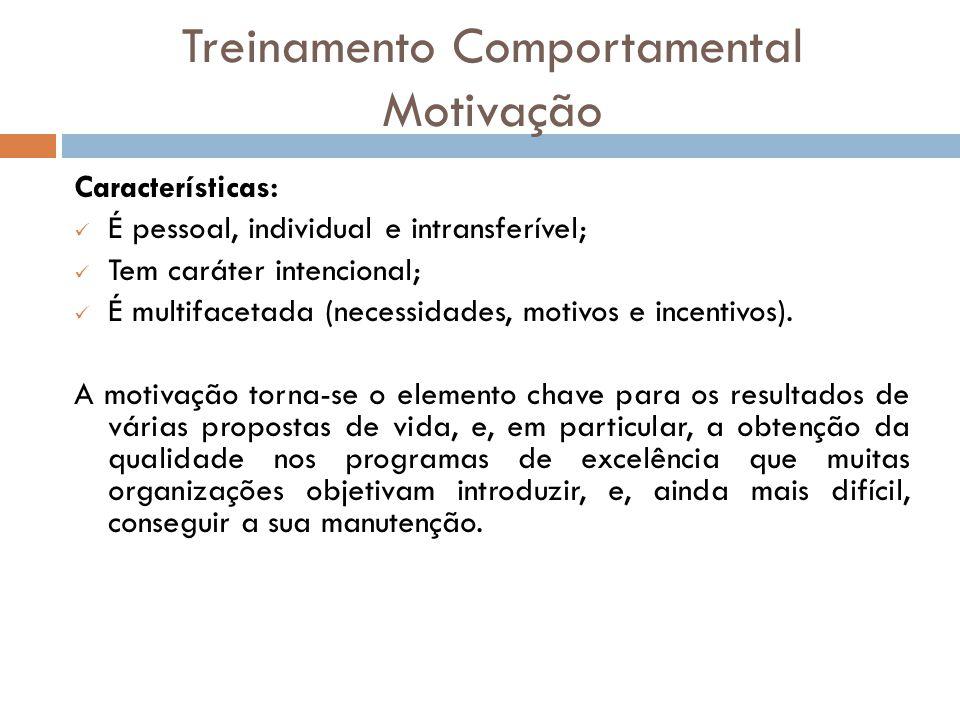 Treinamento Comportamental Motivação Características: É pessoal, individual e intransferível; Tem caráter intencional; É multifacetada (necessidades,
