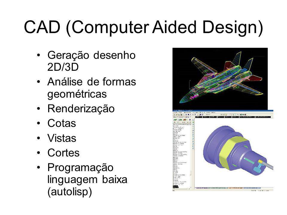 CAD (Computer Aided Design) Geração desenho 2D/3D Análise de formas geométricas Renderização Cotas Vistas Cortes Programação linguagem baixa (autolisp