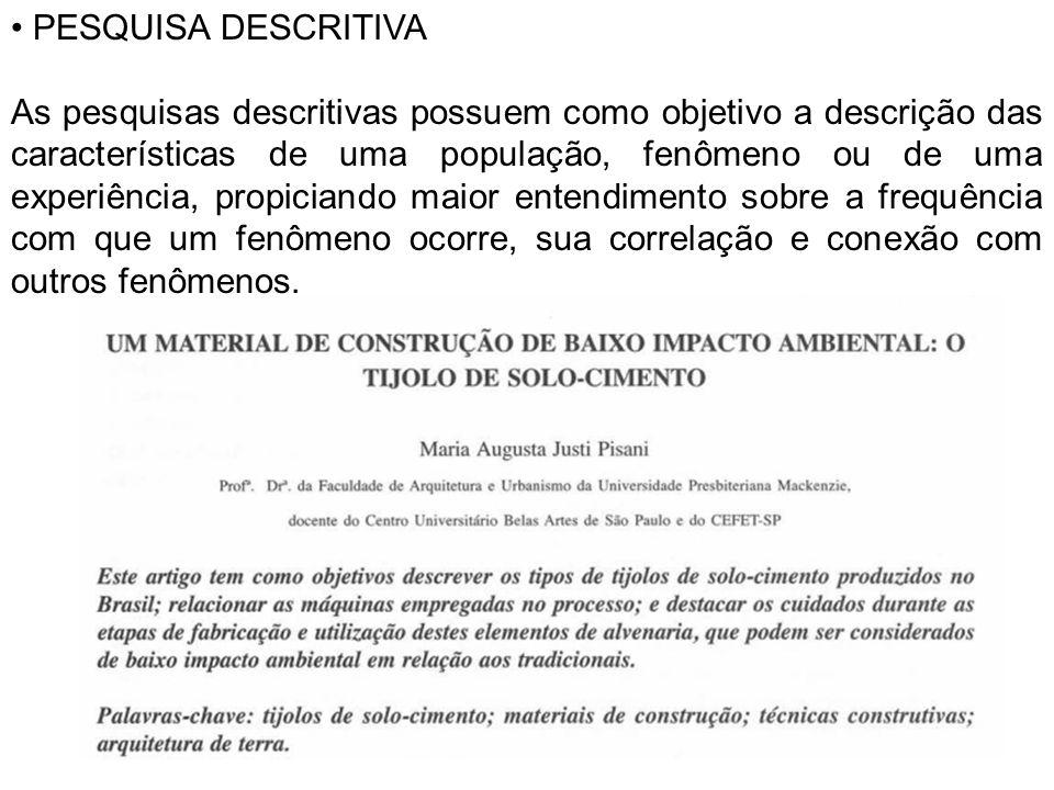 PESQUISA DESCRITIVA As pesquisas descritivas possuem como objetivo a descrição das características de uma população, fenômeno ou de uma experiência, p