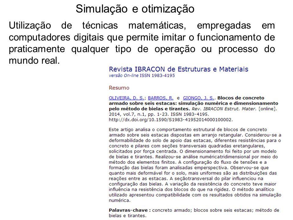 Simulação e otimização Utilização de técnicas matemáticas, empregadas em computadores digitais que permite imitar o funcionamento de praticamente qual