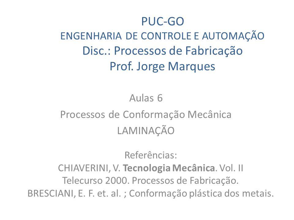 PUC-GO ENGENHARIA DE CONTROLE E AUTOMAÇÃO Disc.: Processos de Fabricação Prof.