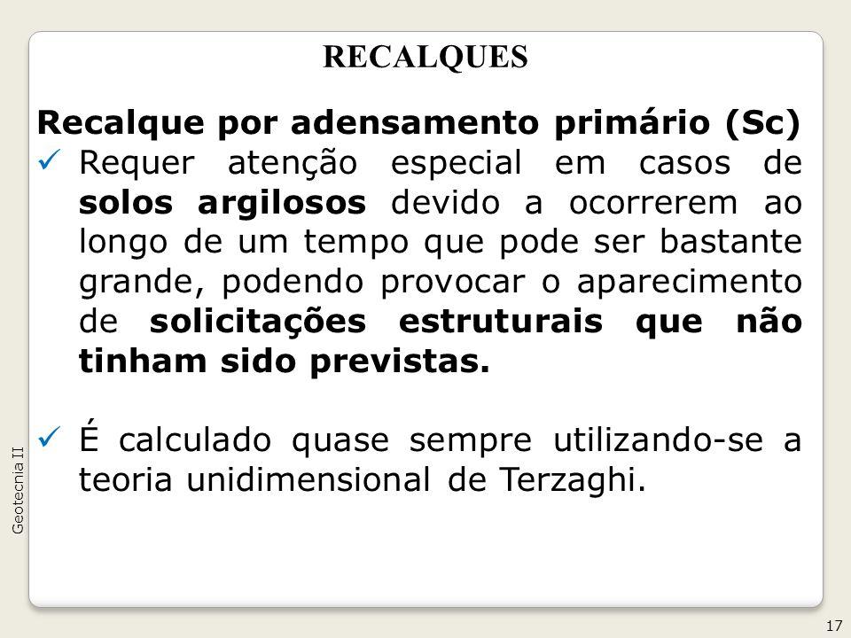 RECALQUES Recalque por adensamento primário (Sc) Requer atenção especial em casos de solos argilosos devido a ocorrerem ao longo de um tempo que pode