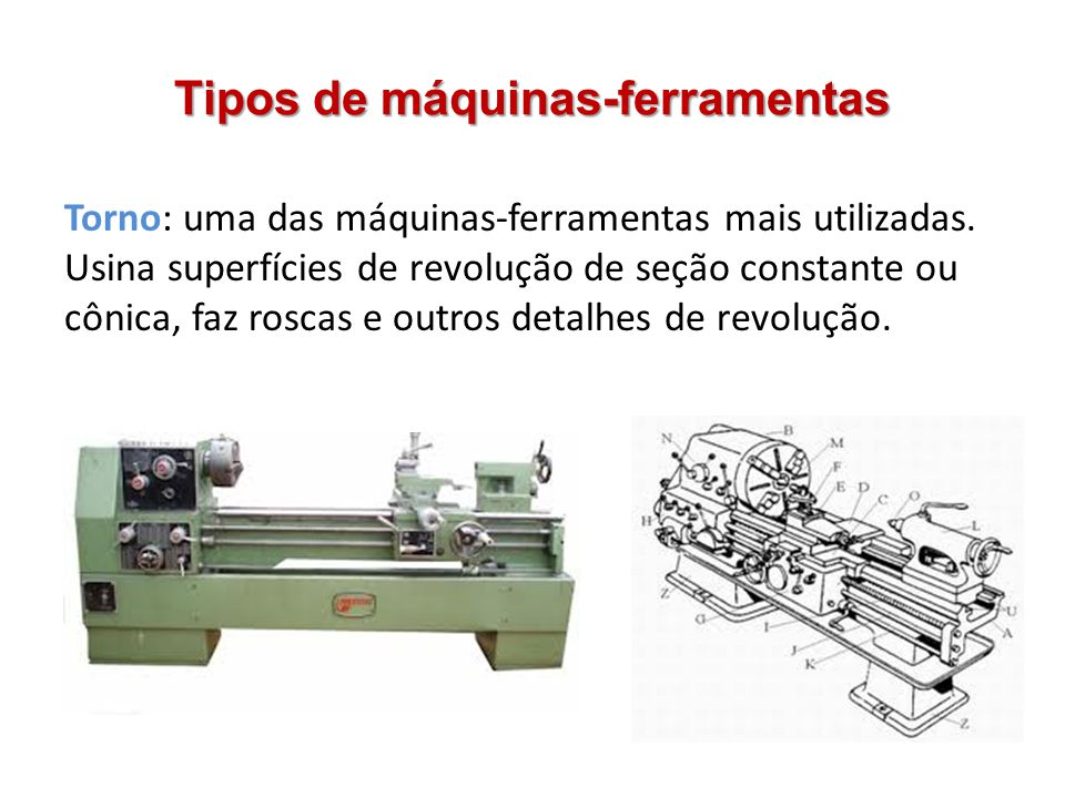 Tipos de máquinas-ferramentas Torno: uma das máquinas-ferramentas mais utilizadas.