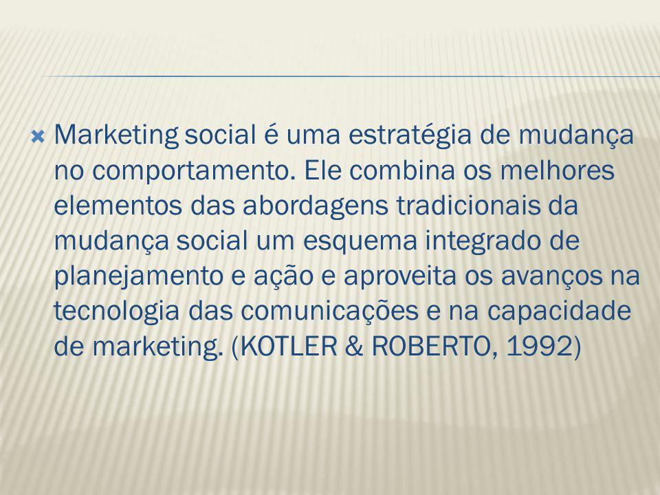 Marketing social é uma estratégia de mudança no comportamento. Ele combina os melhores elementos das abordagens tradicionais da mudança social um esqu