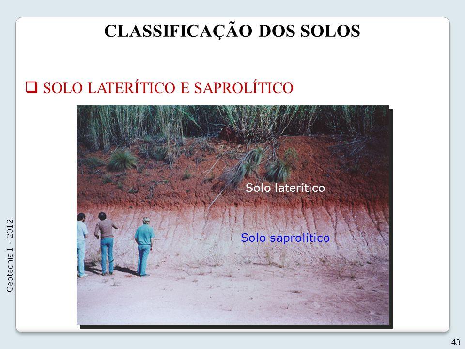 CLASSIFICAÇÃO DOS SOLOS 43 Geotecnia I - 2012 SOLO LATERÍTICO E SAPROLÍTICO Solo saprolítico Solo laterítico
