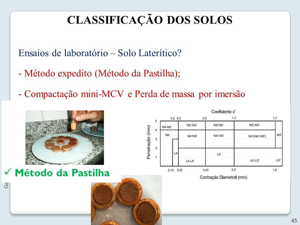 CLASSIFICAÇÃO DOS SOLOS 45 Geotecnia I - 2012 Ensaios de laboratório – Solo Laterítico? - Método expedito (Método da Pastilha); - Compactação mini-MCV
