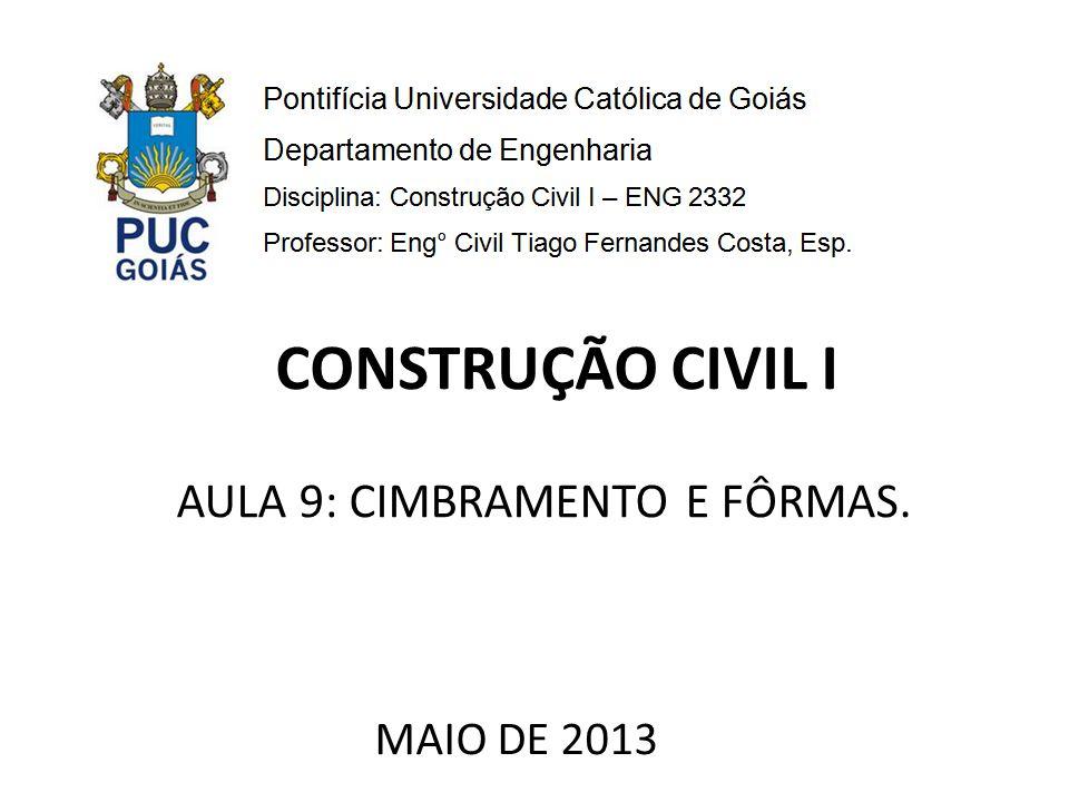 AULA 9: CIMBRAMENTO E FÔRMAS. MAIO DE 2013 CONSTRUÇÃO CIVIL I