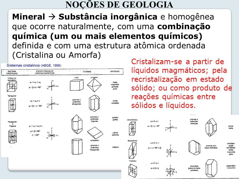 3 NOÇÕES DE GEOLOGIA Mineral Substância inorgânica e homogênea que ocorre naturalmente, com uma combinação química (um ou mais elementos químicos) def