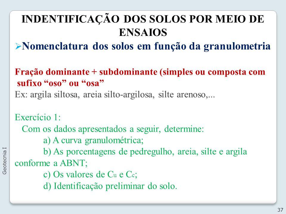 INDENTIFICAÇÃO DOS SOLOS POR MEIO DE ENSAIOS 37 Geotecnia I Nomenclatura dos solos em função da granulometria Fração dominante + subdominante (simples