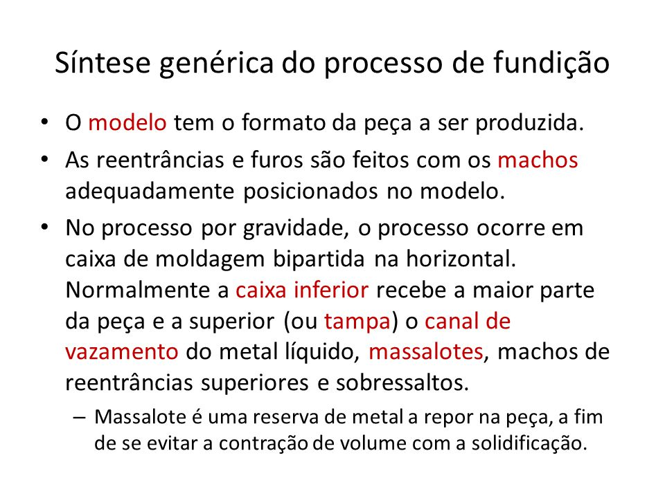 Síntese genérica do processo de fundição O modelo tem o formato da peça a ser produzida. As reentrâncias e furos são feitos com os machos adequadament