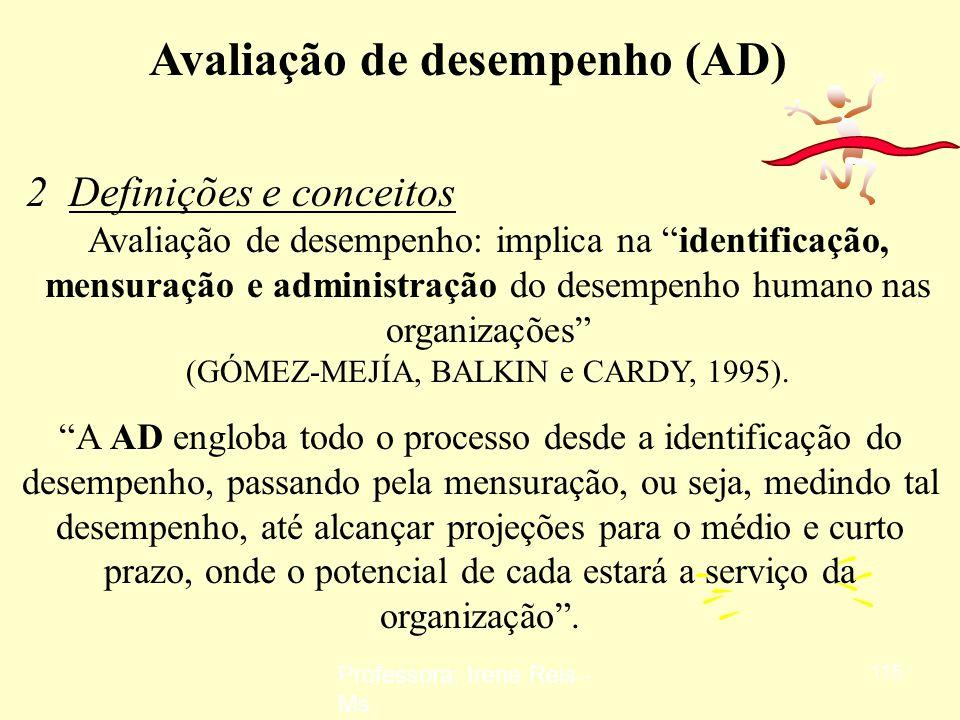 Professora: Irene Reis - Ms 114 Avaliação de desempenho (AD) 1 1 Preliminares. As organizações necessitam de sistemáticas de avaliação capazes de acom
