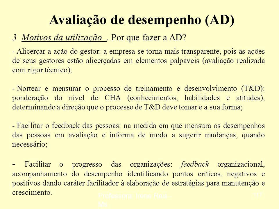 Professora: Irene Reis - Ms 116 Avaliação de desempenho (AD) 2 Definições e conceitos. Perspectivas do desempenho de uma pessoa (Dutra, 2002) : -Desen
