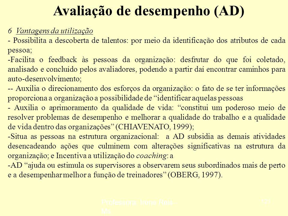 Professora: Irene Reis - Ms 120 Avaliação de desempenho (AD) 5 Finalidades Identificar o valor das pessoas para a organização: mensurar qualitativamen