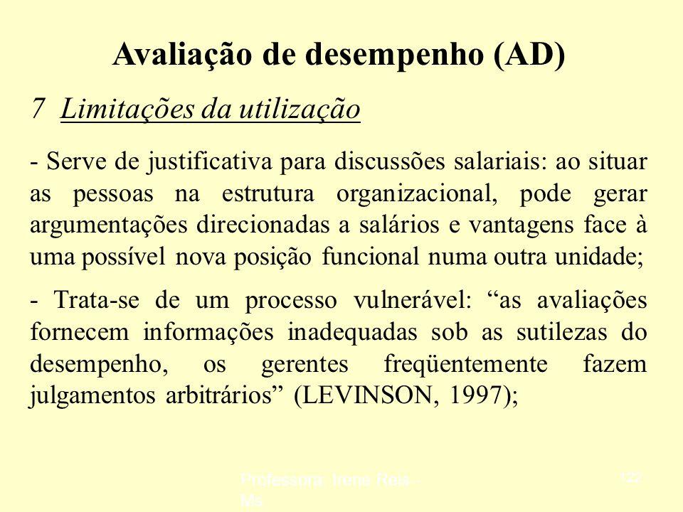 Professora: Irene Reis - Ms 121 Avaliação de desempenho (AD) 6 Vantagens da utilização - Possibilita a descoberta de talentos: por meio da identificaç